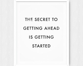 The Secret to Getting Ahead is Getting Started - Motivational Quote Print Inspirational Saying Typographic Minimalist Digital Printable Text