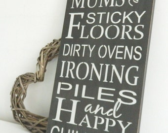 Good mums have sticky floors, dirty ovens ironing piles and happy children, wall art, Shabby Chic, painted in Annie Sloan