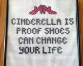 Cinderella is Proof Shoes Can Change Your Life Framed Counted Cross Stitch