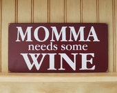 Momma Needs Some Wine Sign Wood Wall Decor - Wine Saying - Home Decor - Gift for Her - for Mom - Mother