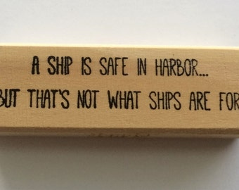 Rubber Stamp - A Ship Is Safe In Harbor But That's Not What Ships Are For - Quote Wisdom Saying Greeting - Altered Attic - 00344 - Mounted