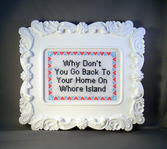 Why Don't You Go Back To Your Home On Whore Island