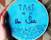 Take Me To The Sea - Hand Embroidered Hoop Art- Blue Ocean Waves
