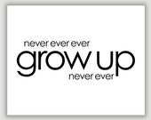 Never Grow Up, quote print, typography art print, black and white, nursery wall art, dorm poster, office art, peter pan quote, minimalist
