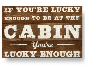 If you're lucky enough to be at the Cabin- Rustic cedar wood sign 16 x 24