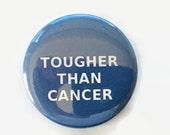 Tougher Than Cancer -   Blue   button/pin Surivivor Walk Awareness Courage 2.25 inch Colon Cancer