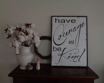 Cinderella Sign, Have Courage  and Be Kind Sign, Be Kind Sign, Courage and Kind Sign,