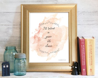 Grace Quote, Mumford and Sons Print, Motivational Poster, Inspirational Print: Grace and Choice.
