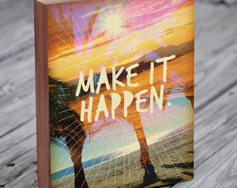 Make it Happen - Beach Art - Sunset Art - Palm Tree Art - Make it Happen - Wood Box Art Print