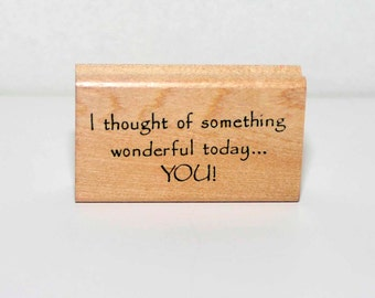 I Thought of something wonderful today... YOU! -- Rubber Stamp = Destash