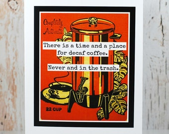 Blank Greeting Card - #240 - There Is A Time And A Place For Decaf Coffee...