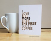 I Love You More Than The First Cup of Coffee, A2 Size Greeting Card Card