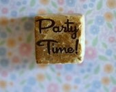 Party Time!...small square stone magnet 3/4 x 3/4 cute inspirational sayings phrases words gift favors fridge