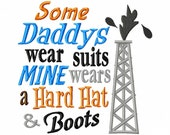 Some Daddys wear suits Mine wears a Hard Hat and Boots-Oil Rig - Machine Embroidery Design - 8 Sizes