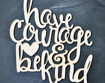 Have courage and be kind Cinderella - Inspirational  Quote - Wooden - Sign Wall Hanging