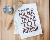 Killer Tater Tot Hotdish - Screenprinted Kitchen Dish Towel