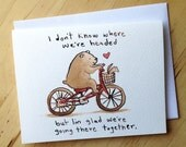 I don't know where we're headed but I'm glad we're going there together - friendship and love card