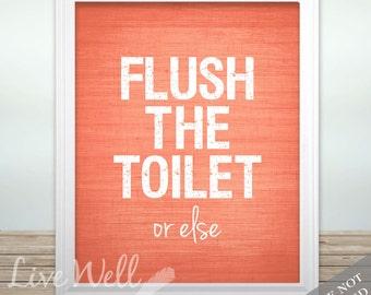 Flush The Toilet Or Else - Funny Humor Restroom Art - Bathroom Print - Tangerine Orange or Custom Color  - Funny Humor Poster - Unframed
