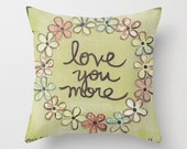Love you more... Decorative pillow available in three sizes