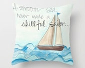 A smooth sea never made a skilled sailor... Decorative pillow