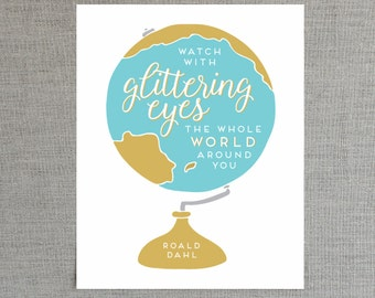 Globe Print, Glittering Eyes, 8x10 print, Roald Dahl, Globe Wall Art, World Globe, Earth Print, Globe Illustration, Inspirational Quote