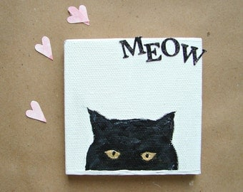 Cat Lover Gift, Black Cat with Gold Eyes Saying MEOW, Small Mixed Media Art-Girlfriend Gift, Birthday Gift for Mom, Wife or Girlfriend