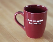 This Might Be Wine MUG in Maroon Red