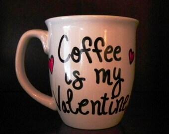 Valentines Coffee Mug - Coffee is my Valentine!