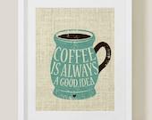 Coffee Art Printable, Coffee is always a good idea, burlap, art print, teal, coffee art, digital download art