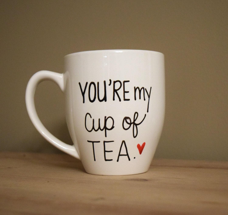 you 39 re my cup of tea mug cup of tea mug love of my life. Black Bedroom Furniture Sets. Home Design Ideas