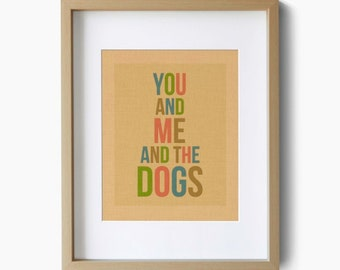 You And Me And The Dogs Art Print Quote Art Poster Giclee Print Wall Art Decor Art and Collectable