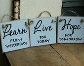 Learn from yesterday, Live for today, Hope for tomorrow, wood signs