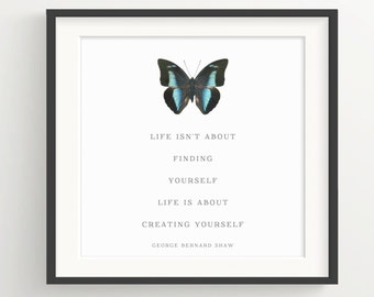 "Butterfly Print - ""Life is not about finding yourself. Life if about creating yourself."" George Bernard Shaw Quote, Inspiration, Motivation"