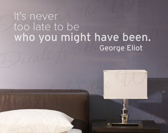 George Eliot Its Never Too Late To Be Who You Might Have Inspirational Change Motivational Office Wall Quote Sticker Vinyl Decal Art A21