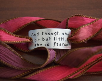 And Though She Be But Little She is Fierce~Hand Stamped Ribbon Wrap Bracelet