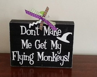 Halloween Decoration, Don't Make Me Get My Flying Monkeys!, wood block sign, Movie Quote, Wizard of Oz, Wicked Witch