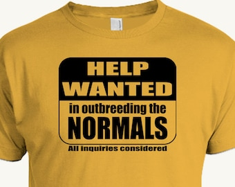 Funny pick-up line T-shirt,  Help wanted in outbreeding the normals The worst pick-up line of all time.