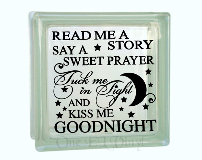 Read me a Story...Tuck me in Tight and Kiss Me Goodnight - Vinyl Decal for a DIY Glass Block, Frames, and more...Block Not Included