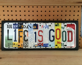 LIFE IS GOOD Custom Recycled License Plate Sign Art