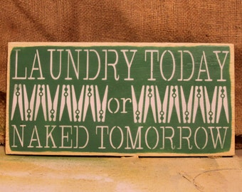 Laundry Today or Naked Tomorrow Sign