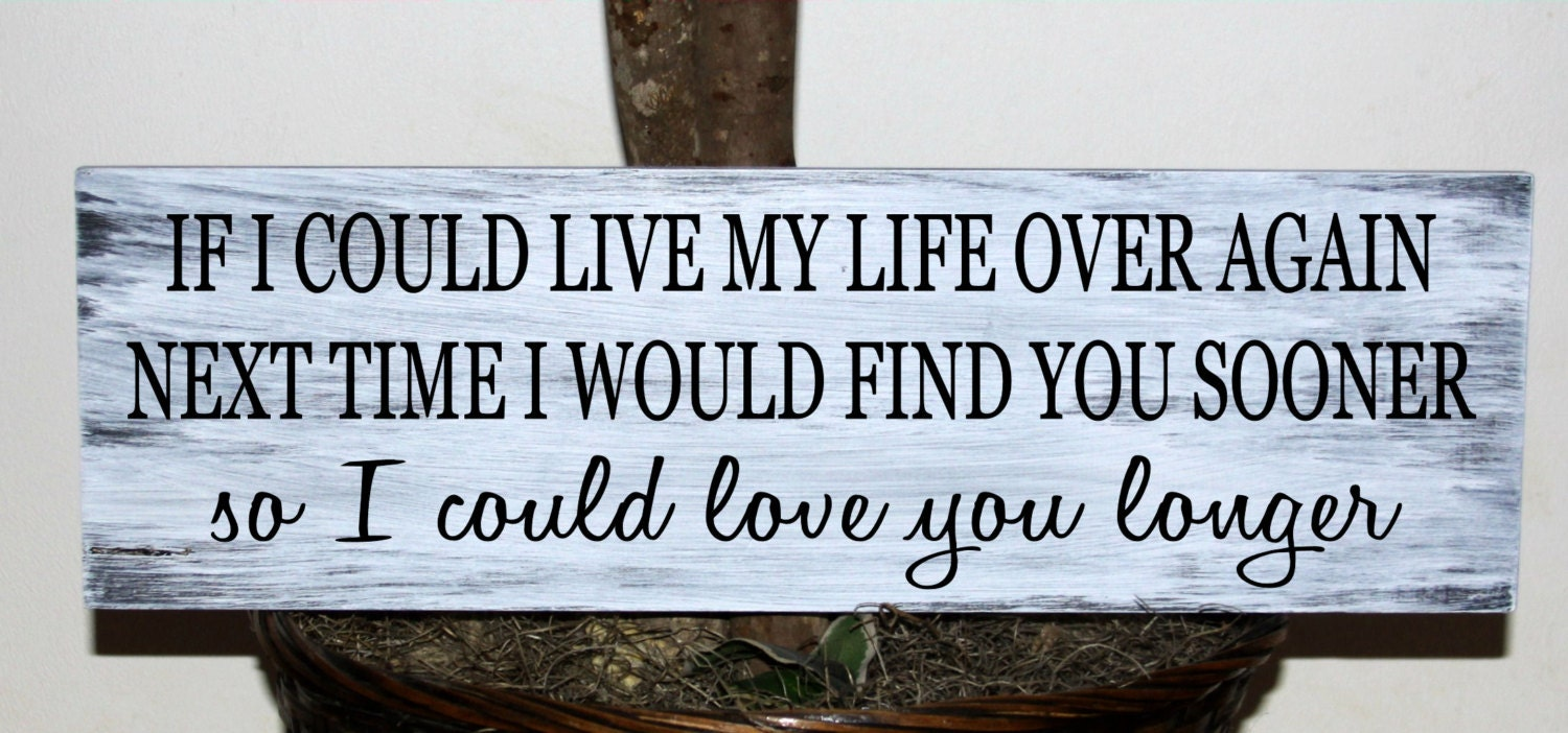 if i could live my life Find best value and selection for your if could live my life over again id find you sooner love you longer sign search on ebay world's leading marketplace.