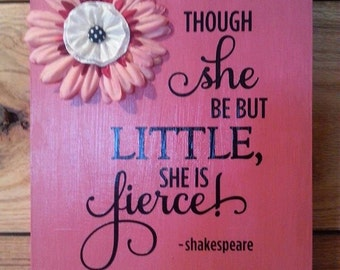Though she be but LITTLE, She is fierce sign