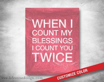 When I Count My Blessings I Count You Twice - Friendship Quote - Subway Art - CUSTOM COLOR - Inspirational Quote - Poem - Nursery Decor