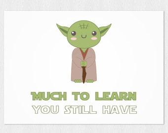 Yoda funny card - Greeting card congratulations - PDF DIY Printable 6x4 inch  Much to learn you still have Star wars Jedi Yoda