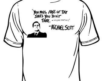 """Michael Scott """"You Miss 100% Of The Shots You Dont Take"""" Quote T-Shirt"""