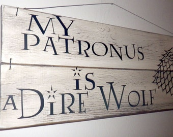 Game of Thrones / Harry Potter Decor – My Patronus is a Dire Wolf - Dire Wolf / Stark Family HP Patronus Wall Hanging / Sign / Home Decor