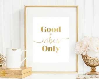 Good Vibes Only Art Print, Office Decor 5x7, 8X10, 11x14 Typography, Office Wall Decor, Inspirational Print, Faux Gold 'Look', Gold Print