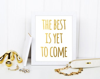 The Best Is Yet To Come Print, Faux Inspirational Quote, Typographic Print, Motivational Print, Gold Quote Print, Wall Art