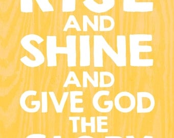 Rise and Shine and Give God the Glory Print {photo paper}