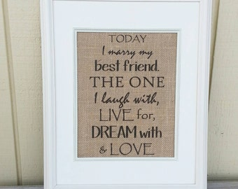 Today I Marry My Best Friend The One I Laugh With Live For Dream With and Love, Wedding Sign, Rustic Wedding Decor, Burlap